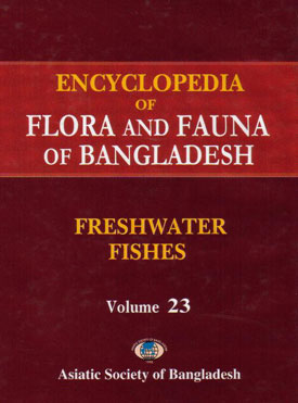 Encyclopedia of Flora and Fauna of Bangladesh, Volume 23 (Freshwater Fishes)
